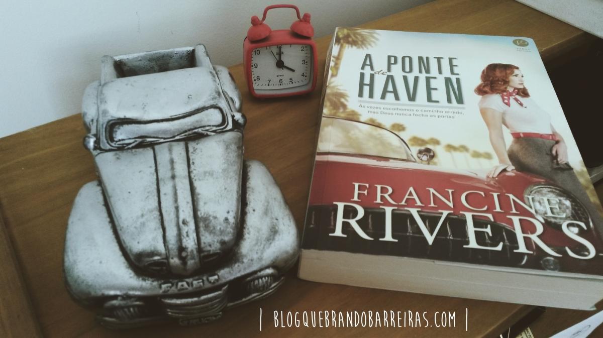 {Resenha} A Ponte de Haven - Francine Rivers